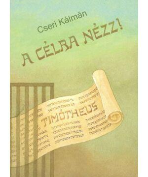 Cseri Kálmán - A célra nézz!