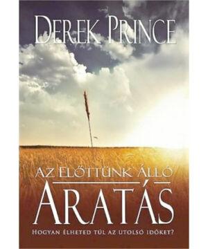 Derek Prince - Az előttünk álló aratás