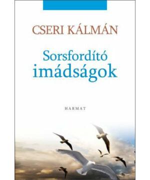 Cseri Kálmán - Sorsfordító imádságok