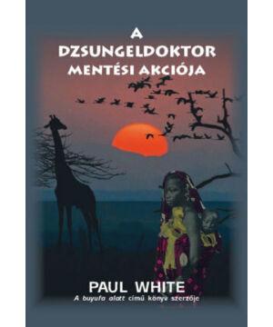 Paul White - A dzsungeldoktor mentési akciója