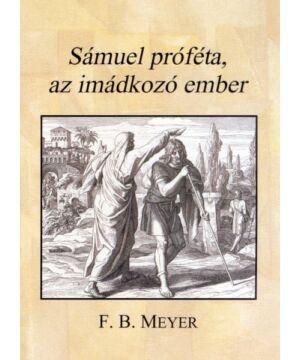 F.B. Meyer - Sámuel próféta az imádkozó ember