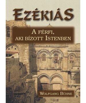 W. Bühne - Ezékiás. A férfi, aki bízott Istenben