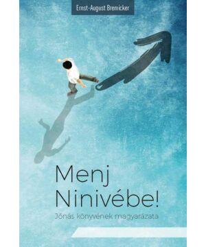 E.A. Bremicker - Menj Ninivébe! - Jónás könyvének magyarázata