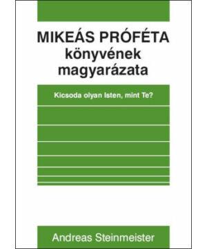 A. Steinmeister - Mikeás próféta könyvének magyarázata