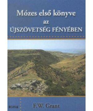 F.W. Grant - Mózes első könyve az Újszövetség fényében