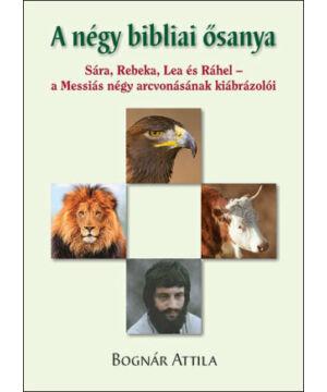 Bognár Attila - A négy bibliai ősanya