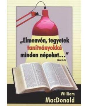 """William MacDonald - """"Elmenvén, tegyetek tanítványokká..."""""""