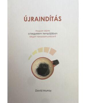 David Murray - Újraindítás / Hogyan éljünk a kegyelem tempójában egy kiégett társadalomban?