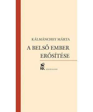 Kálmánchey Márta - A belső ember erősítése