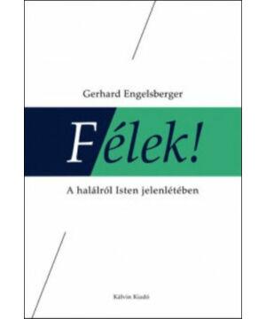 G. Engelsberger - Félek! / a halálról Isten jelenlétében