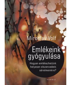 Miroslav Volf - Emlékeink gyógyulása