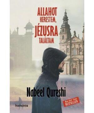 Nabeel Qureshi - Allahot kerestem, Jézusra találtam
