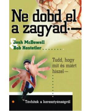Josh McDowell  - Ne dobd el a zagyad!