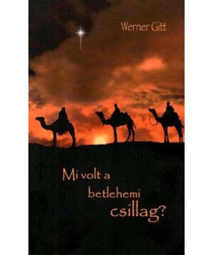 Werner Gitt - Mi volt a betlehemi csillag?
