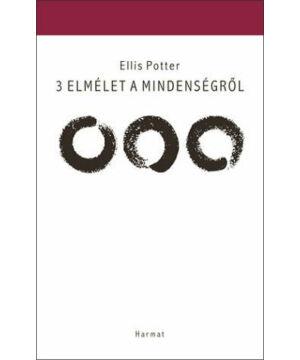 Ellis Potter - 3 elmélet a mindenségről