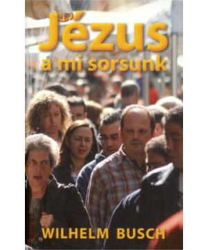 Wilhelm Busch - Jézus a mi sorsunk