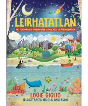 Louie Giglio -  Leírhatatlan / 100 tudományos kaland