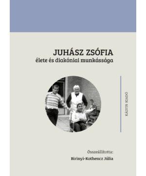 Juhász Zsófia élete és diakóniai munkássága
