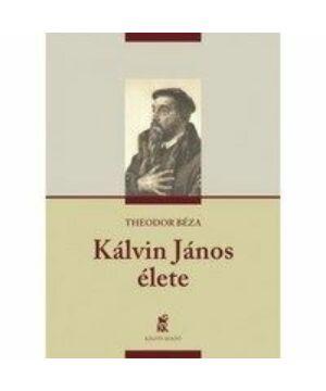 Théodore de Bèze - Kálvin János élete