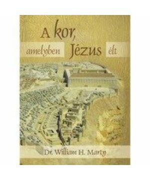 Dr.W. H. Marty - A kor, amelyben Jézus élt