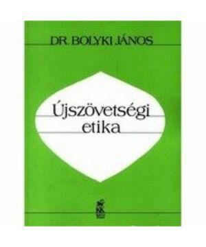 Bolyki János - Újszövetségi etika