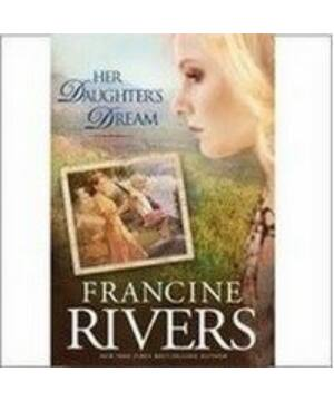 Francine Rivers - Her Daughter's dream