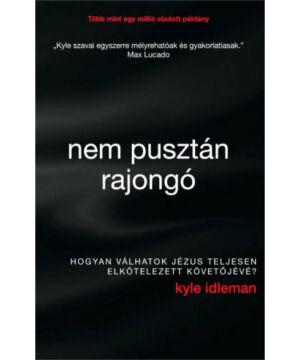 Kyle Idleman - Nem pusztán rajongó