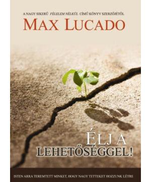 M. Lucado - Élj a lehetőséggel!