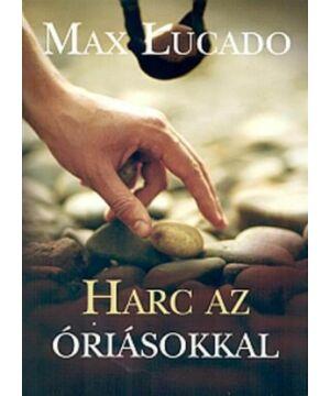 Max Lucado - Harc az óriásokkal