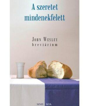 J. Wesley - A szeretet mindenekfelett