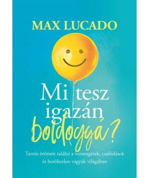 Max Lucado - Mi tesz igazán boldoggá?