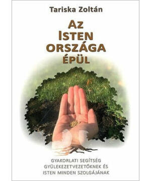 Tariska Zoltán - Az Isten országa épül