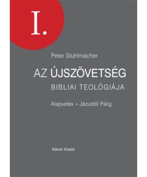 Peter Stuhlmacher - Az Újszövetség bibliai teológiája - I.rész