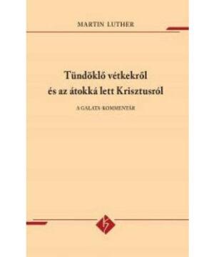 Martin Luther - Tündöklő vétkekről és az átokká lett Krisztusról