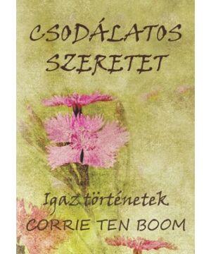 Corrie ten Boom - Csodálatos szeretet