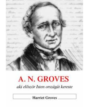 A.N.Groves - Aki először Isten országát kereste