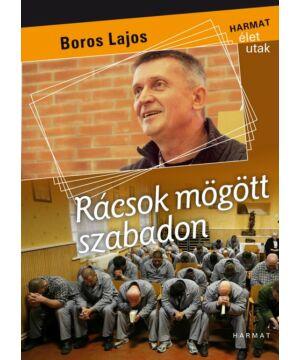 Boross Lajos - Rácsok mögött szabadon