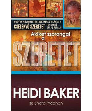 Heidi Baker - Akiket szorongat a szeretet