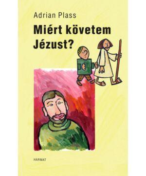 Adrian Plass - Miért követem Jézust?