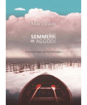 Max Lucado - Semmi felől ne aggódj!