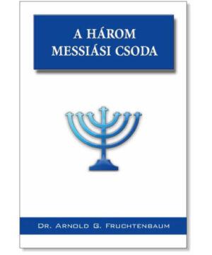 Dr. A. G. Fruchtenbaum - A három messiási csoda