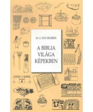 A. Van Deursen - A Biblia világa képekben