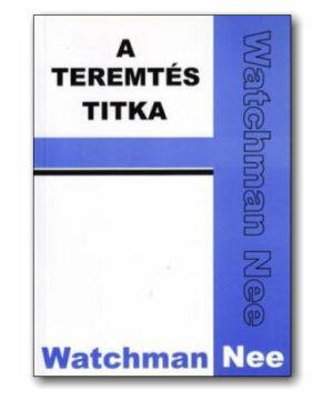 Watchman Nee - A teremtés titka
