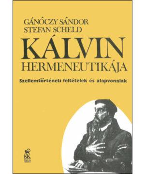 Gánóczy S. / S.Scheld - Kálvin hermeneutikája