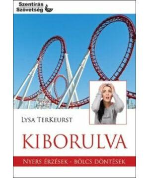 L. TerKeurst - Kiborulva / Nyers érzések - bölcs döntések