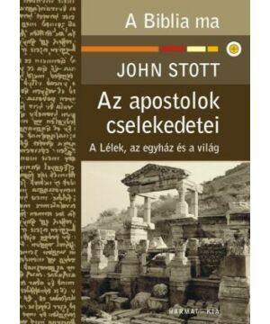 J. Stott - Az Apostolok cselekedetei / A Biblia ma sorozat