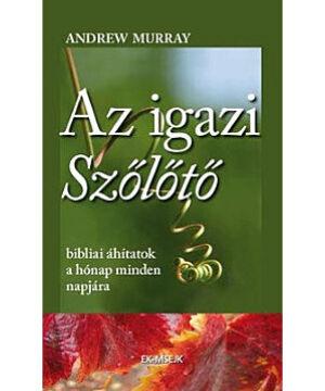 Andrew Murray - Az igazi szőlőtő