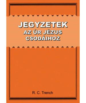 R.C. Trench - Jegyzetek az Úr Jézus csodáihoz
