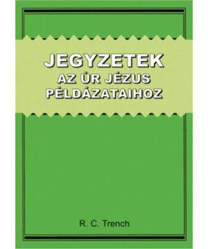 R.C. Trench - Jegyzetek az Úr Jézus példázataihoz