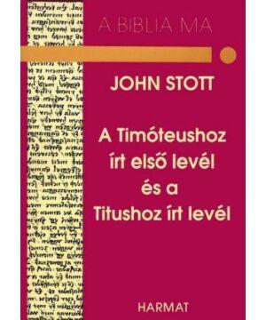 J. Stott - A Timóteushoz írt első levél és a Titushoz írt levél / A Biblia ma sorozat